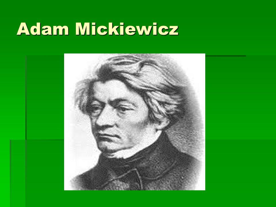 Adam Mickiewicz 1798-1855 Wybitny polski poeta,działacz,publicysta i pisarz.