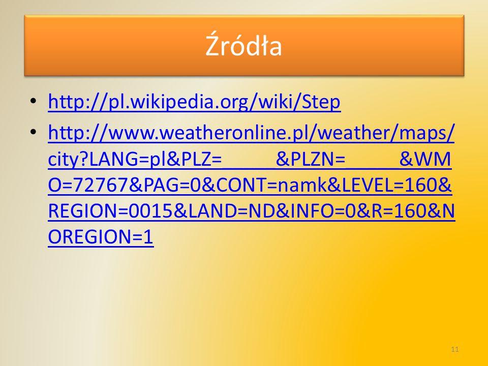Źródła http://pl.wikipedia.org/wiki/Step http://www.weatheronline.pl/weather/maps/ city?LANG=pl&PLZ=_____&PLZN=_____&WM O=72767&PAG=0&CONT=namk&LEVEL=