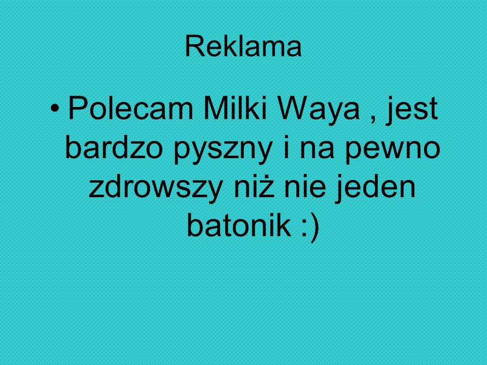 Reklama Polecam Milki Waya, jest bardzo pyszny i na pewno zdrowszy niż nie jeden batonik :)