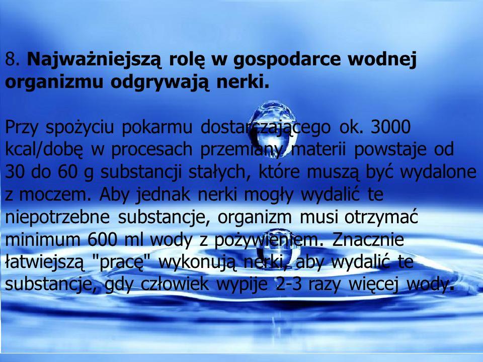 8. Najważniejszą rolę w gospodarce wodnej organizmu odgrywają nerki. Przy spożyciu pokarmu dostarczającego ok. 3000 kcal/dobę w procesach przemiany ma
