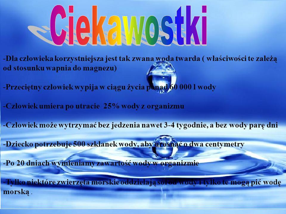 -Dla człowieka korzystniejsza jest tak zwana woda twarda ( właściwości te zależą od stosunku wapnia do magnezu) -Przeciętny człowiek wypija w ciągu ży
