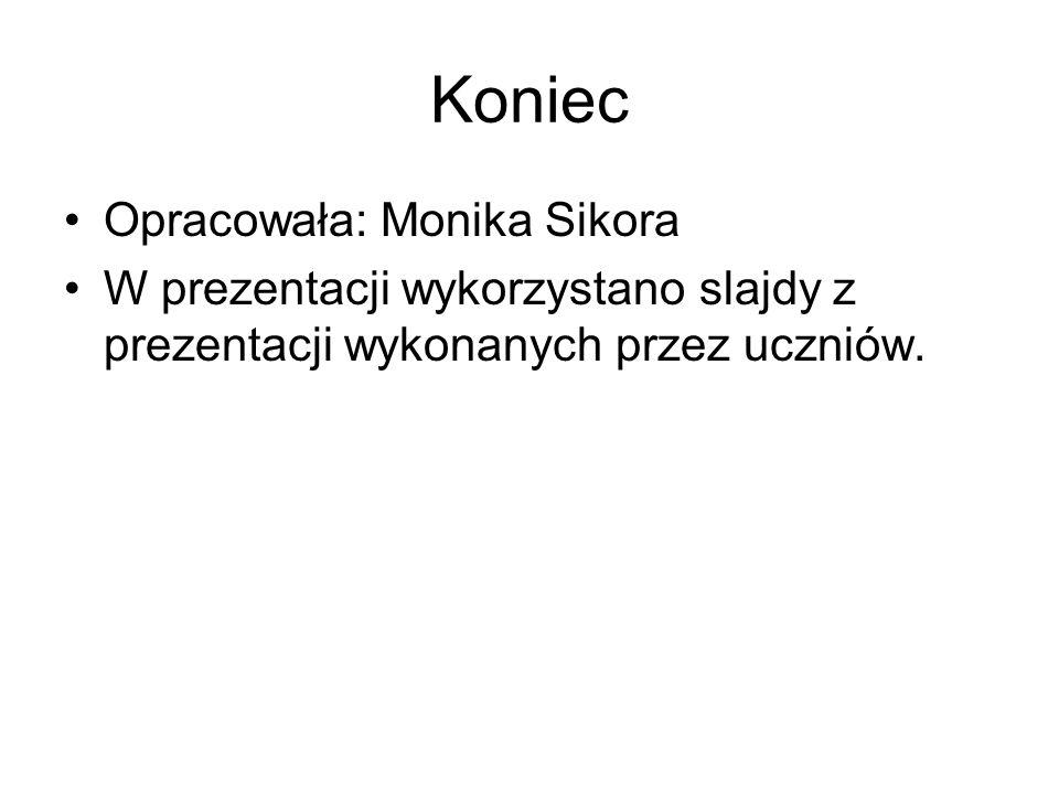 Koniec Opracowała: Monika Sikora W prezentacji wykorzystano slajdy z prezentacji wykonanych przez uczniów.