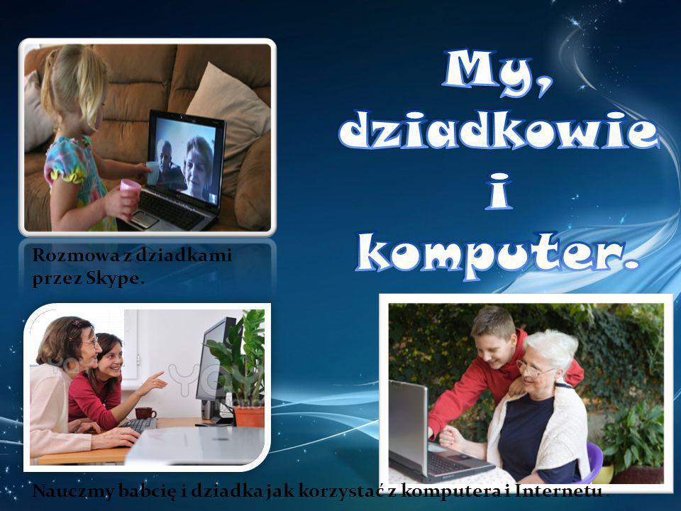 Rozmowa z dziadkami przez Skype. Nauczmy babcię i dziadka jak korzystać z komputera i Internetu.