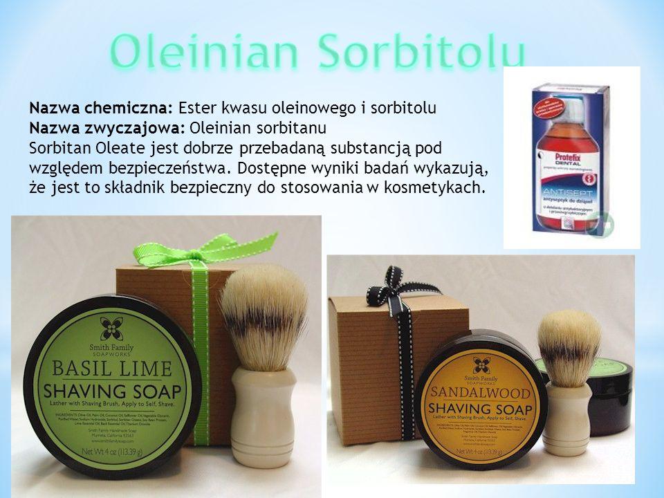 Nazwa chemiczna: Ester kwasu oleinowego i sorbitolu Nazwa zwyczajowa: Oleinian sorbitanu Sorbitan Oleate jest dobrze przebadaną substancją pod względe