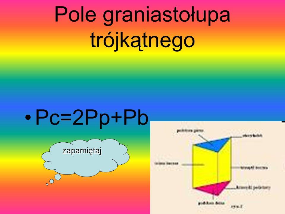 Pole graniastołupa trójkątnego Pc=2Pp+Pb zapamiętaj