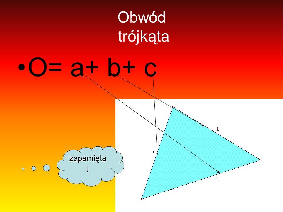 Obwód trójkąta O= a+ b+ c zapamięta j