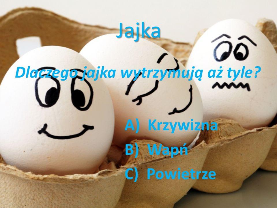Jajka A) Krzywizna B) Wapń C) Powietrze Dlaczego jajka wytrzymują aż tyle?