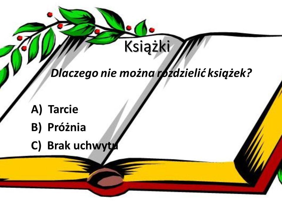 Książki Dlaczego nie można rozdzielić książek? A) Tarcie B) Próżnia C) Brak uchwytu