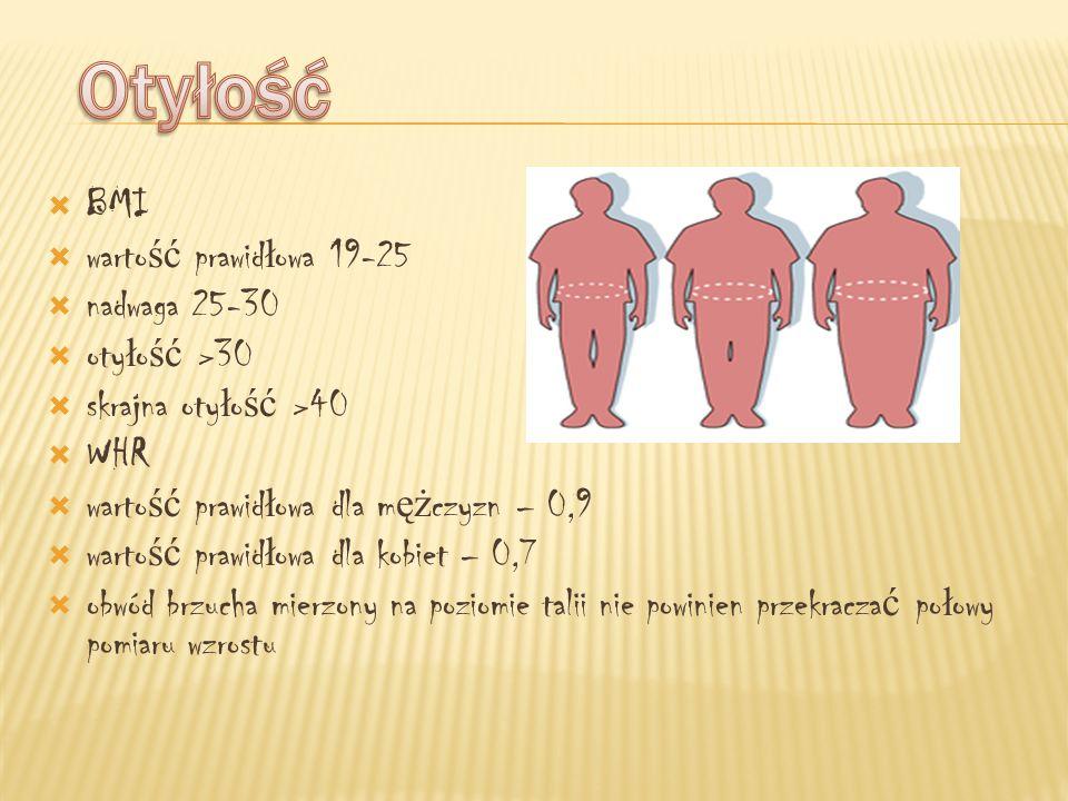 BMI warto ść prawid ł owa 19-25 nadwaga 25-30 oty ł o ść >30 skrajna oty ł o ść >40 WHR warto ść prawid ł owa dla m ęż czyzn – 0,9 warto ść prawid ł o