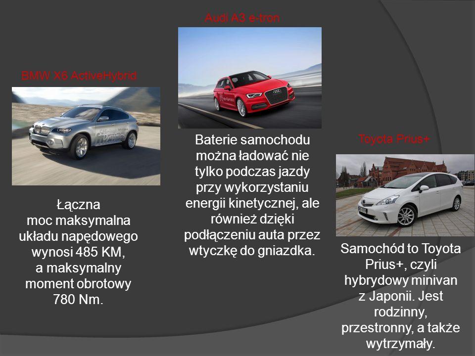 BMW X6 ActiveHybrid Łączna moc maksymalna układu napędowego wynosi 485 KM, a maksymalny moment obrotowy 780 Nm. Audi A3 e-tron Baterie samochodu można