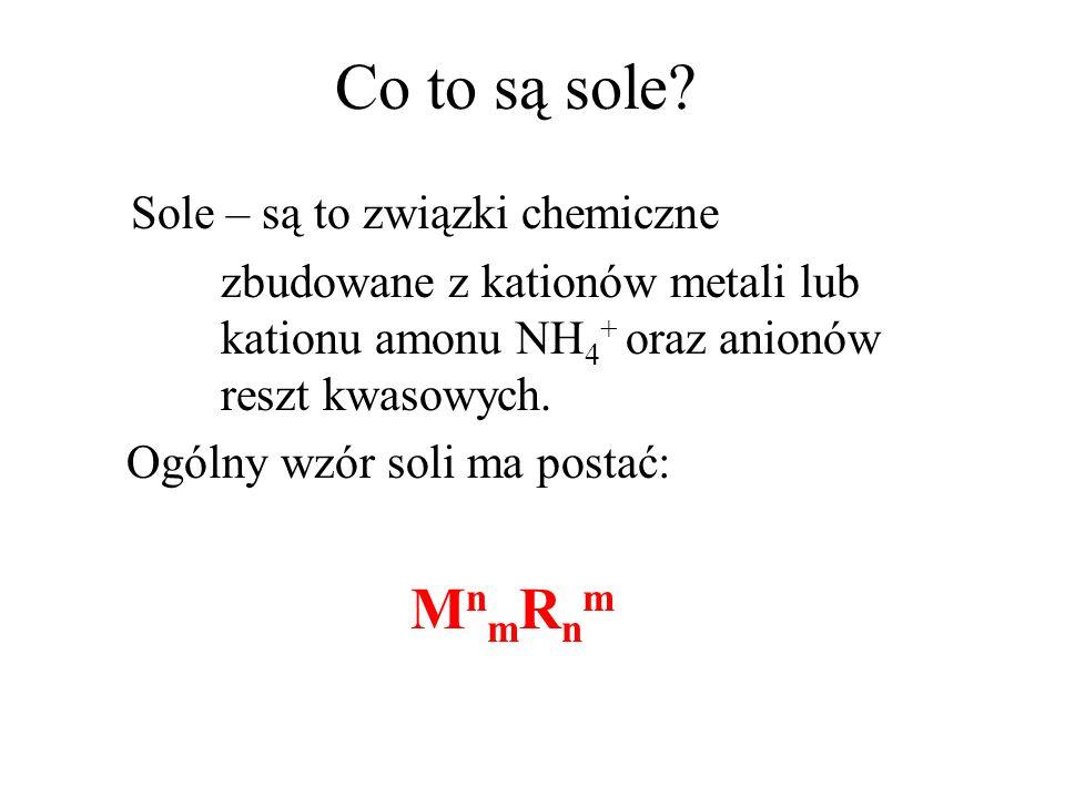Co to są sole? Sole – są to związki chemiczne zbudowane z kationów metali lub kationu amonu NH 4 + oraz anionów reszt kwasowych. Ogólny wzór soli ma p