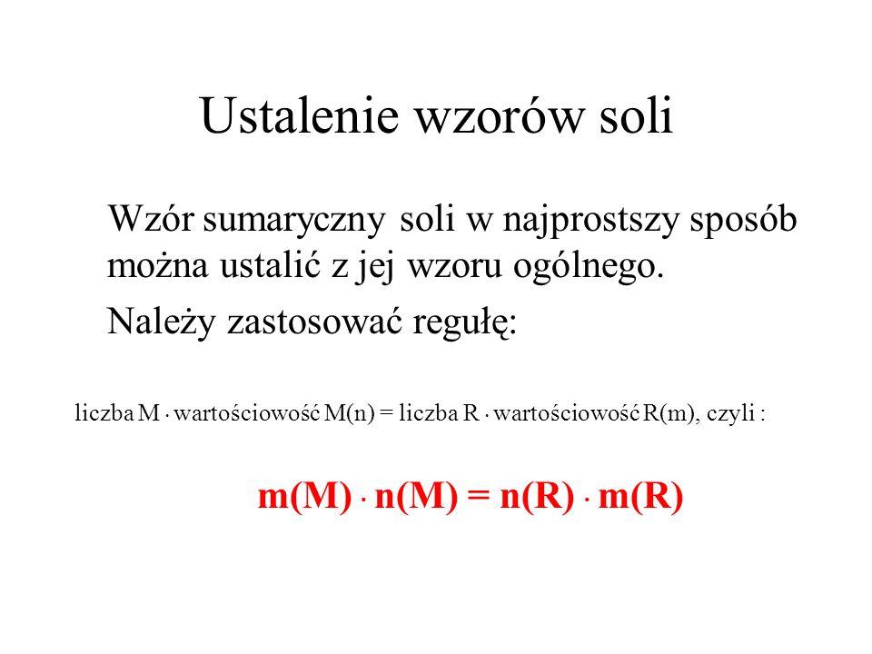 Podział soli Rodzaj kwasu Nazwa kwasuNazwa soliWartościowość Reszty kwasowej Kwasy beztlenowe Chlorowodorowy, siarkowodorowy Chlorek, siarczek I II Kwasy tlenowe Siarkowy(VI), Siarkowy(IV), Azotowy(V), Węglowy, Fosforowy(V) Siarczan(VI), Siarczan(IV), Azotan(V), Węglan, Fosforan(V) II I II III