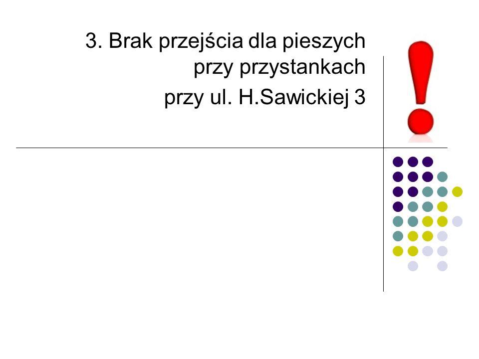 3. Brak przejścia dla pieszych przy przystankach przy ul. H.Sawickiej 3