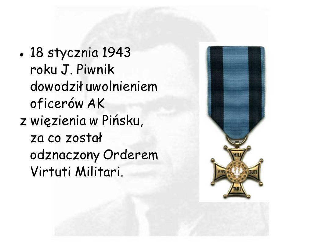 18 stycznia 1943 roku J. Piwnik dowodził uwolnieniem oficerów AK z więzienia w Pińsku, za co został odznaczony Orderem Virtuti Militari.