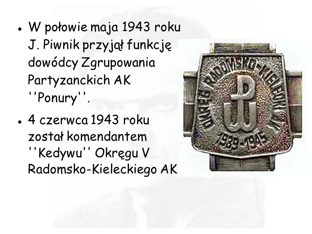 W połowie maja 1943 roku J. Piwnik przyjął funkcję dowódcy Zgrupowania Partyzanckich AK ''Ponury''. 4 czerwca 1943 roku został komendantem ''Kedywu''
