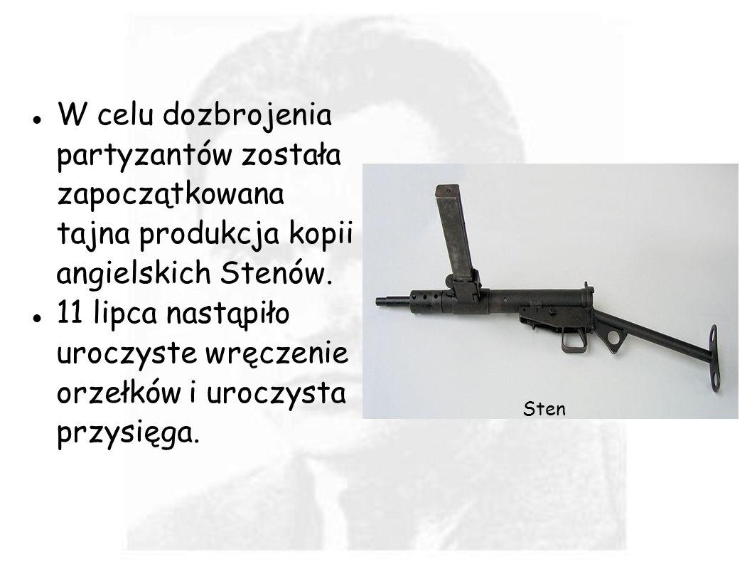 W celu dozbrojenia partyzantów została zapoczątkowana tajna produkcja kopii angielskich Stenów. 11 lipca nastąpiło uroczyste wręczenie orzełków i uroc