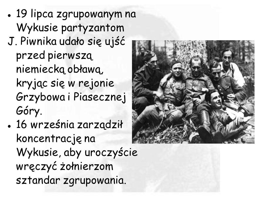 19 lipca zgrupowanym na Wykusie partyzantom J. Piwnika udało się ujść przed pierwszą niemiecką obławą, kryjąc się w rejonie Grzybowa i Piasecznej Góry