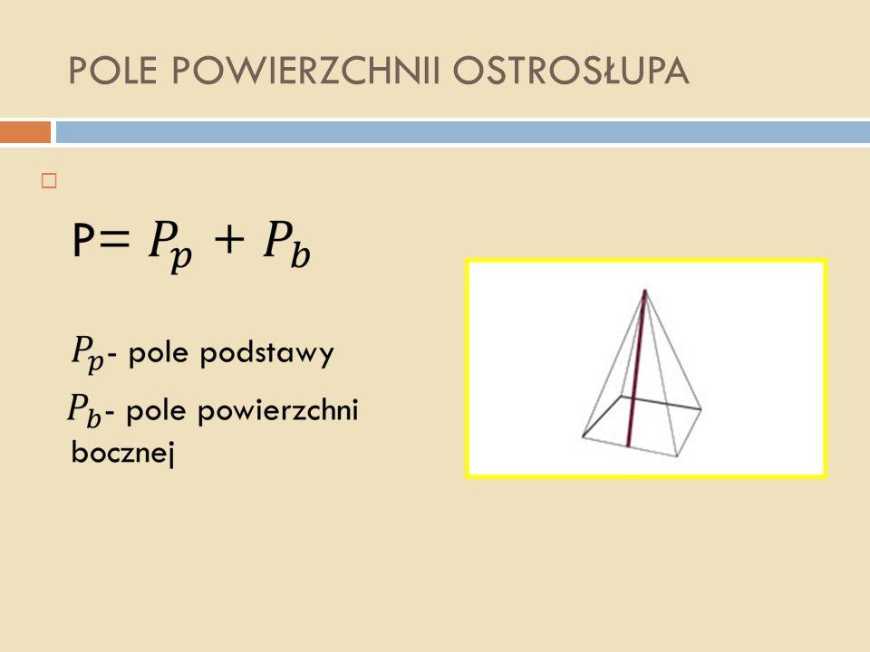 WYSOKOŚĆ ŚCIANY BOCZNEJ OSTROSŁUPA Wysokość ściany bocznej ostrosłupa jest to wysokość trójkąta ją tworzącego.