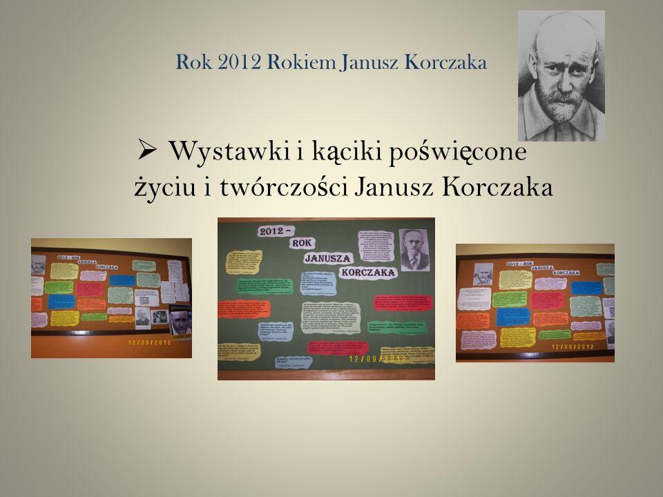 Rok 2012 Rokiem Janusz Korczaka Wystawki i k ą ciki po ś wi ę cone ż yciu i twórczo ś ci Janusz Korczaka