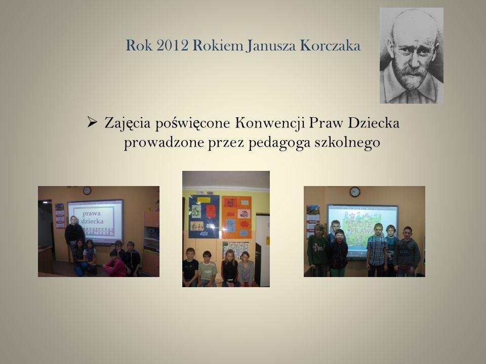Rok 2012 Rokiem Janusza Korczaka Zaj ę cia po ś wi ę cone Konwencji Praw Dziecka prowadzone przez pedagoga szkolnego