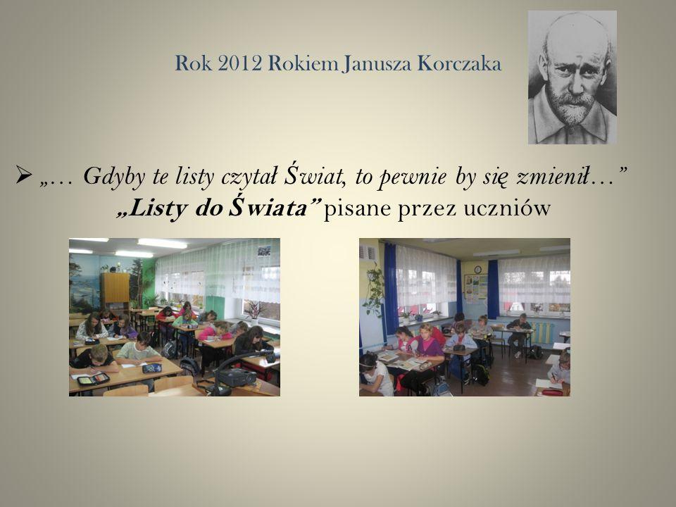 Rok 2012 Rokiem Janusza Korczaka … Gdyby te listy czyta ł Ś wiat, to pewnie by si ę zmieni ł … Listy do Ś wiata pisane przez uczniów