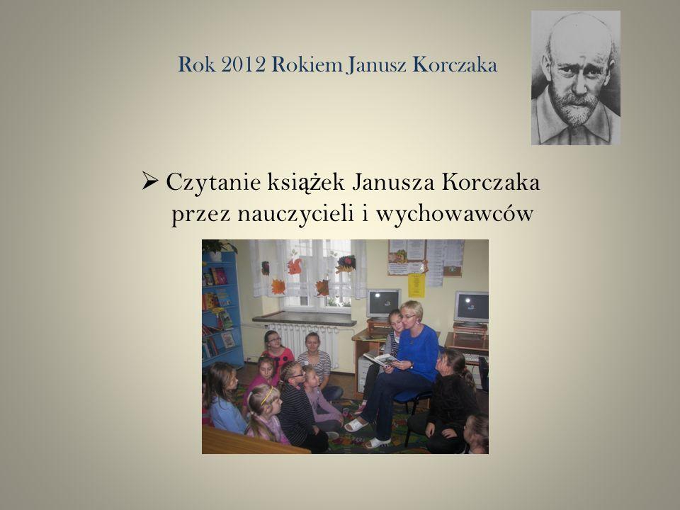 Rok 2012 Rokiem Janusz Korczaka Czytanie ksi ąż ek Janusza Korczaka przez nauczycieli i wychowawców