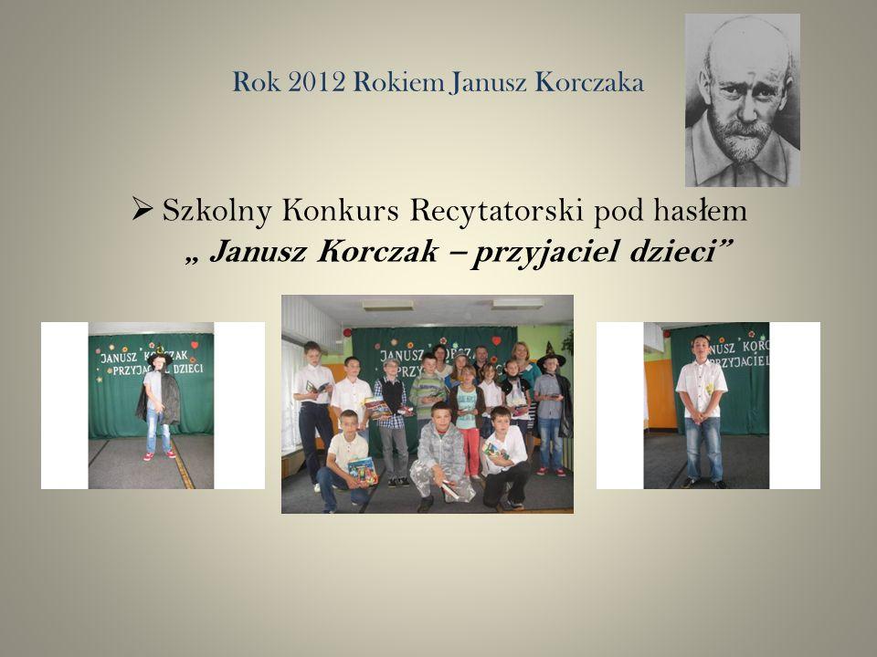 Rok 2012 Rokiem Janusz Korczaka Szkolny Konkurs Recytatorski pod has ł em Janusz Korczak – przyjaciel dzieci