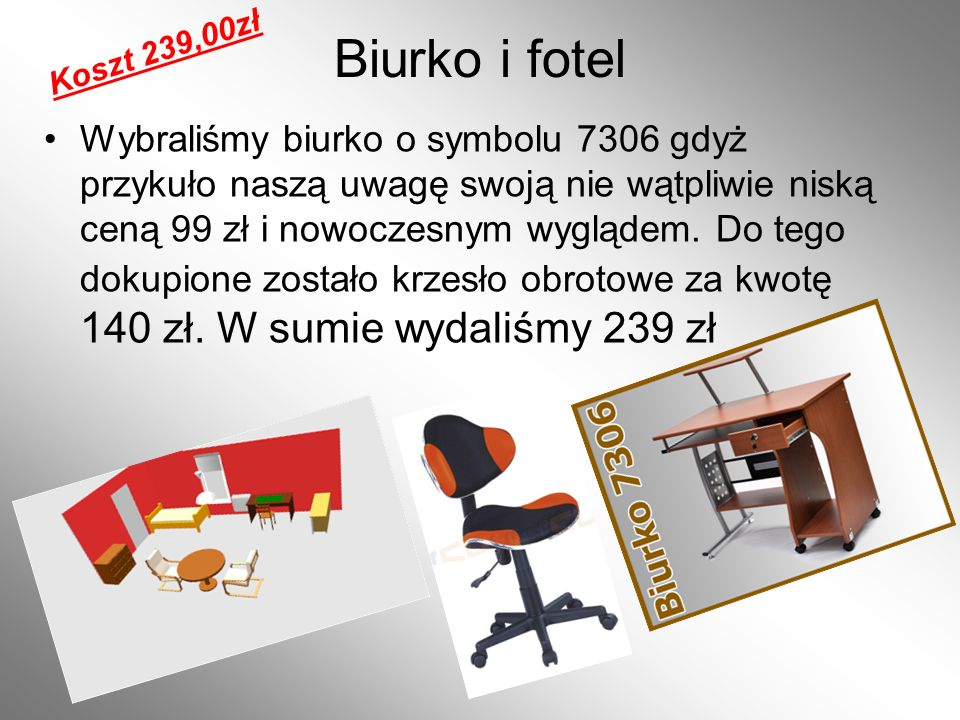 Biurko i fotel Wybraliśmy biurko o symbolu 7306 gdyż przykuło naszą uwagę swoją nie wątpliwie niską ceną 99 zł i nowoczesnym wyglądem. Do tego dokupio
