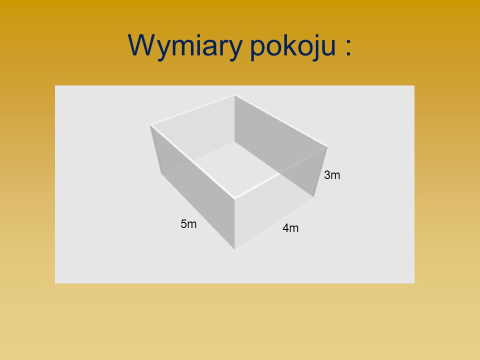 Wymiary pokoju : 4m 3m 5m
