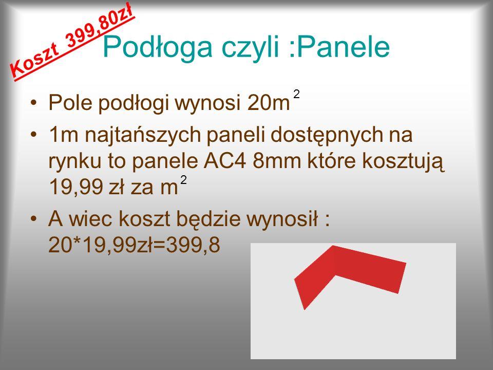 Podłoga czyli :Panele Pole podłogi wynosi 20m 1m najtańszych paneli dostępnych na rynku to panele AC4 8mm które kosztują 19,99 zł za m A wiec koszt bę