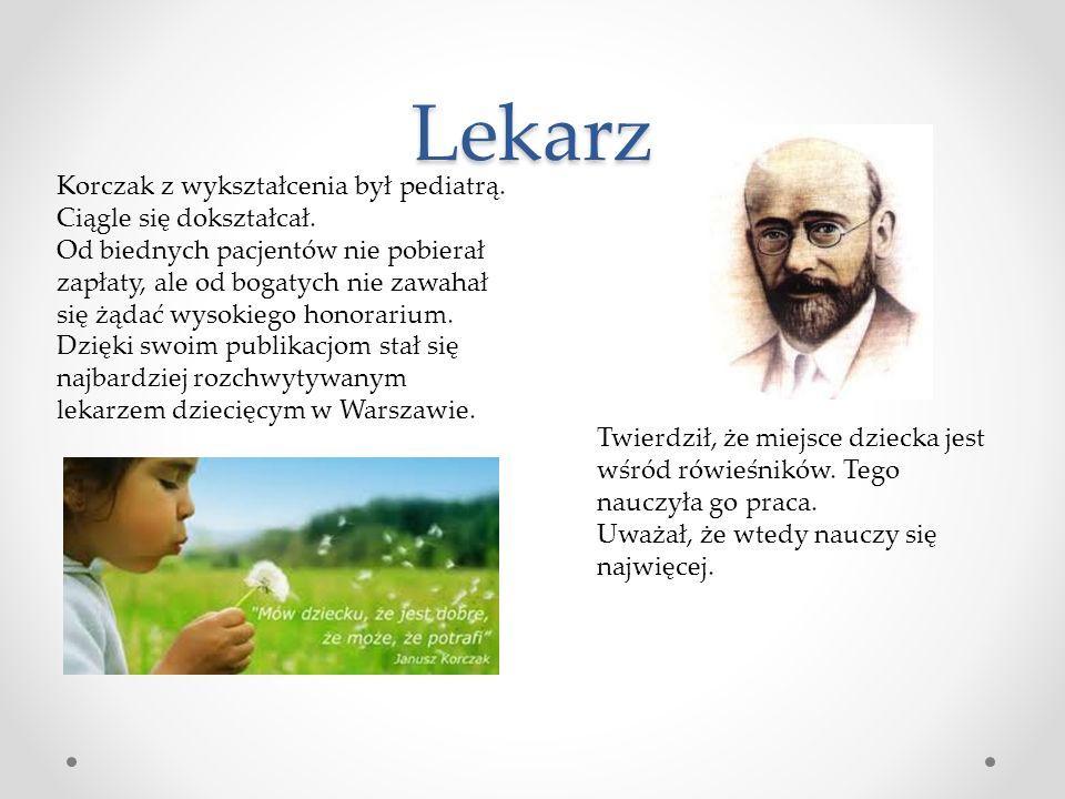 Lekarz Korczak z wykształcenia był pediatrą.Ciągle się dokształcał.