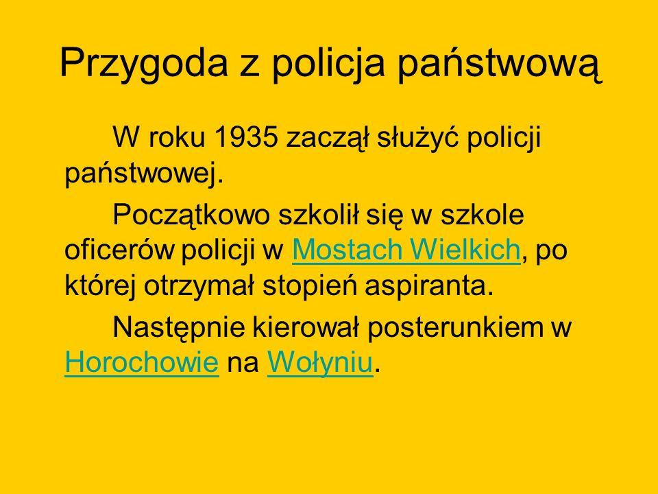 Przygoda z policja państwową W roku 1935 zaczął służyć policji państwowej.