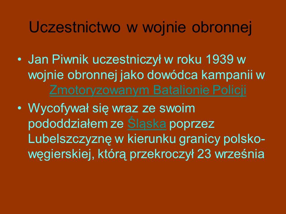 Uczestnictwo w wojnie obronnej Jan Piwnik uczestniczył w roku 1939 w wojnie obronnej jako dowódca kampanii w Zmotoryzowanym Batalionie PolicjiZmotoryzowanym Batalionie Policji Wycofywał się wraz ze swoim pododdziałem ze Śląska poprzez Lubelszczyznę w kierunku granicy polsko- węgierskiej, którą przekroczył 23 wrześniaŚląska