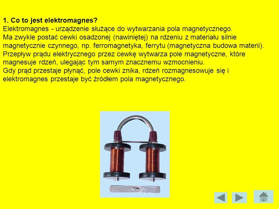 1. Co to jest elektromagnes? Elektromagnes - urządzenie służące do wytwarzania pola magnetycznego. Ma zwykle postać cewki osadzonej (nawiniętej) na rd