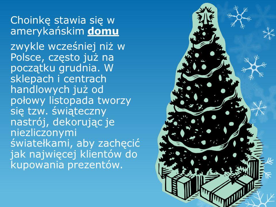 Choinkę stawia się w amerykańskim domu zwykle wcześniej niż w Polsce, często już na początku grudnia. W sklepach i centrach handlowych już od połowy l