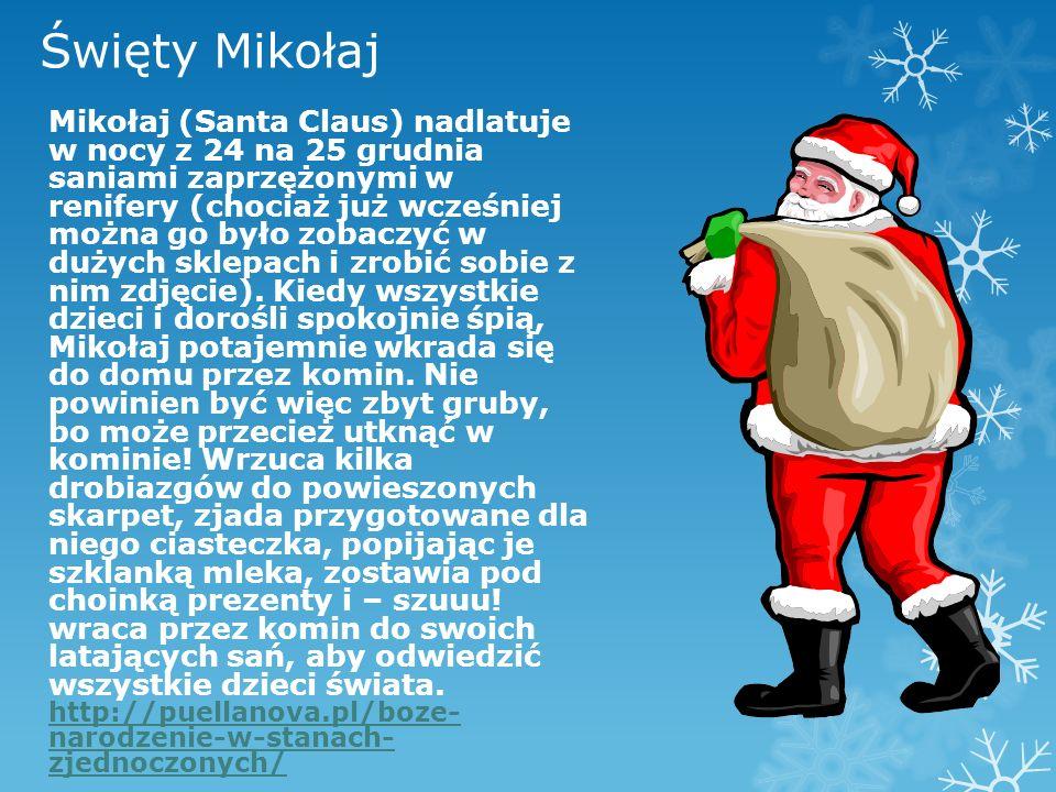 Święty Mikołaj Mikołaj (Santa Claus) nadlatuje w nocy z 24 na 25 grudnia saniami zaprzężonymi w renifery (chociaż już wcześniej można go było zobaczyć