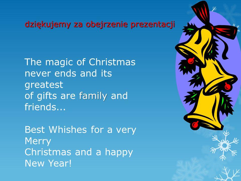 dziękujemy za obejrzenie prezentacji dziękujemy za obejrzenie prezentacji family The magic of Christmas never ends and its greatest of gifts are famil