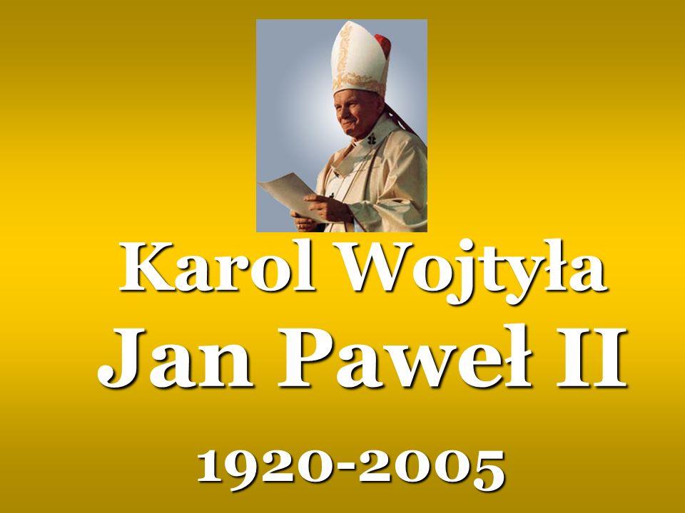 Karol Wojtyła Jan Paweł II Karol Wojtyła Jan Paweł II 1920-2005