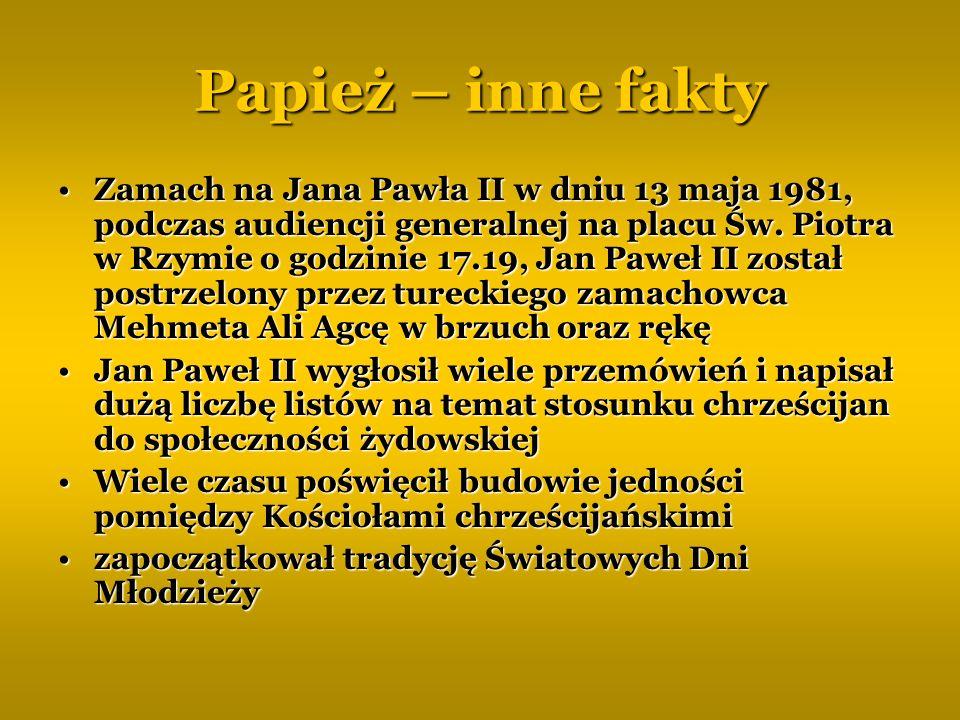 Papież – inne fakty Zamach na Jana Pawła II w dniu 13 maja 1981, podczas audiencji generalnej na placu Św. Piotra w Rzymie o godzinie 17.19, Jan Paweł