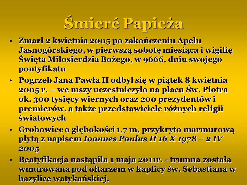 Śmierć Papieża Zmarł 2 kwietnia 2005 po zakończeniu Apelu Jasnogórskiego, w pierwszą sobotę miesiąca i wigilię Święta Miłosierdzia Bożego, w 9666. dni