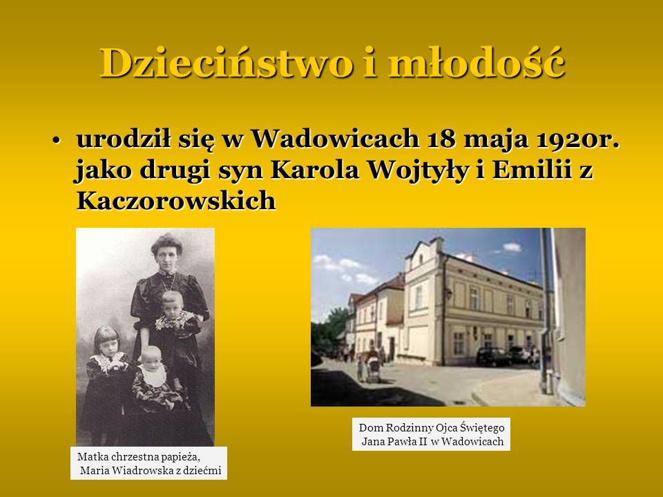 Dzieciństwo i młodość urodził się w Wadowicach 18 maja 1920r. jako drugi syn Karola Wojtyły i Emilii z Kaczorowskichurodził się w Wadowicach 18 maja 1