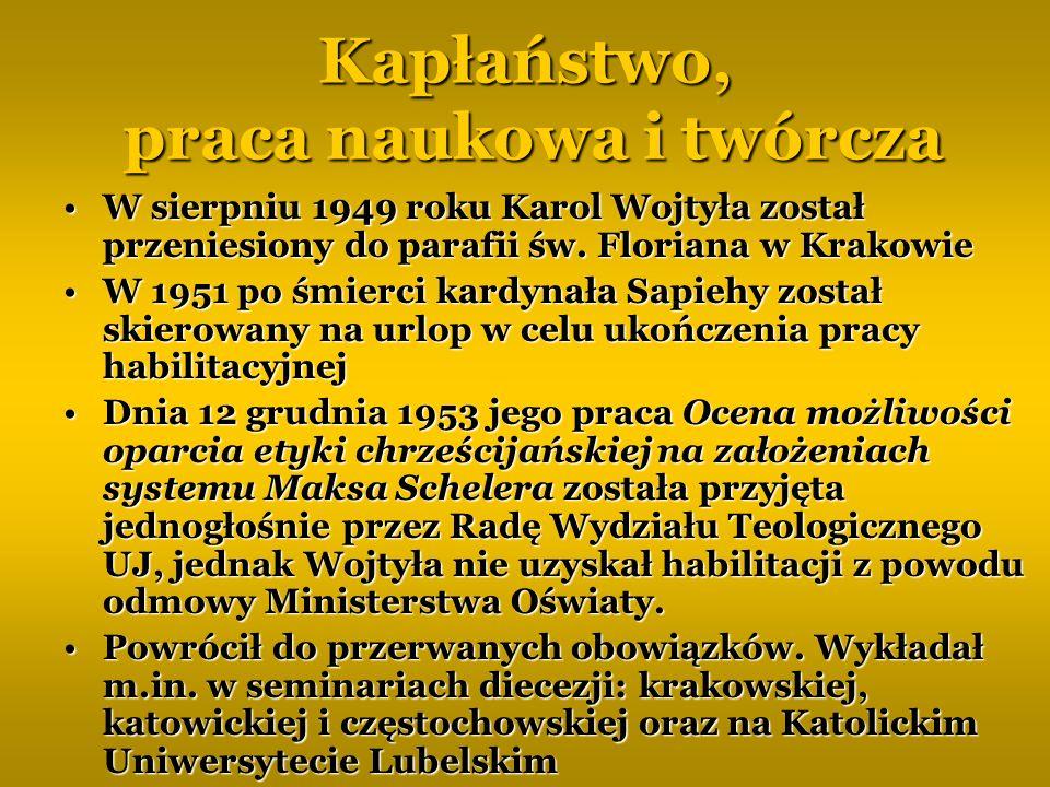 Kapłaństwo, praca naukowa i twórcza W sierpniu 1949 roku Karol Wojtyła został przeniesiony do parafii św. Floriana w KrakowieW sierpniu 1949 roku Karo