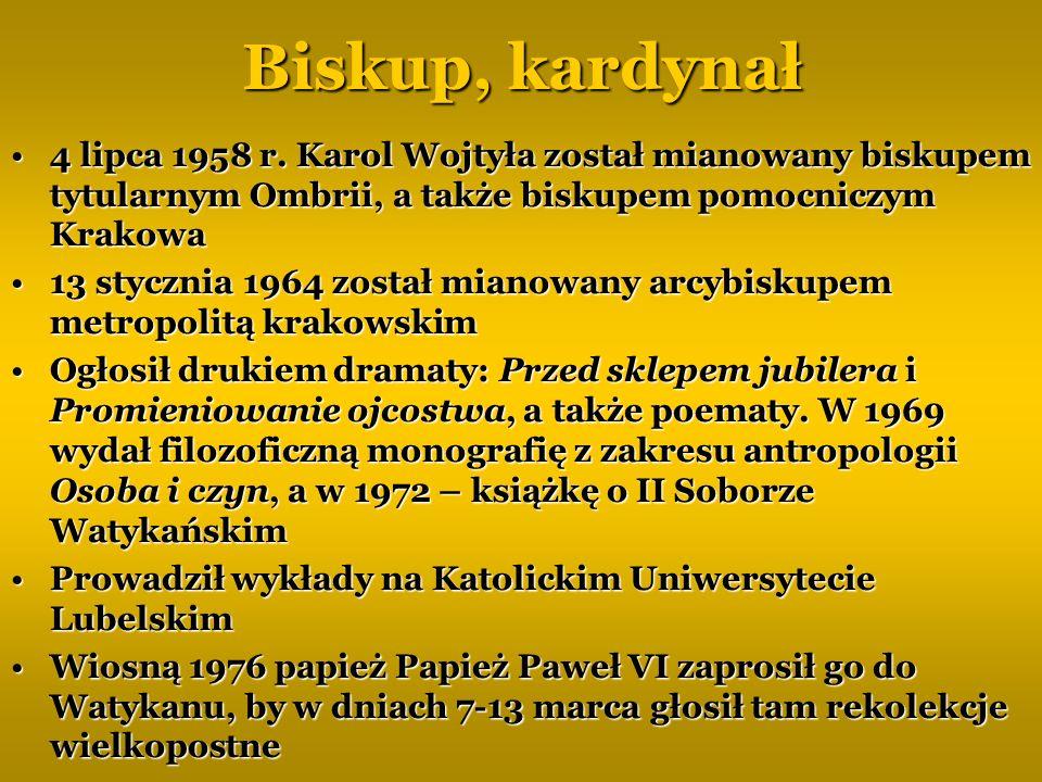 Biskup, kardynał 4 lipca 1958 r. Karol Wojtyła został mianowany biskupem tytularnym Ombrii, a także biskupem pomocniczym Krakowa4 lipca 1958 r. Karol