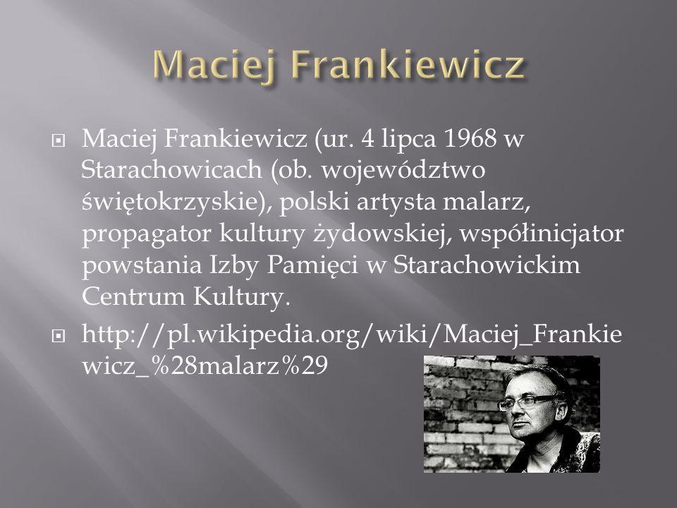 Maciej Frankiewicz (ur. 4 lipca 1968 w Starachowicach (ob. województwo świętokrzyskie), polski artysta malarz, propagator kultury żydowskiej, współini