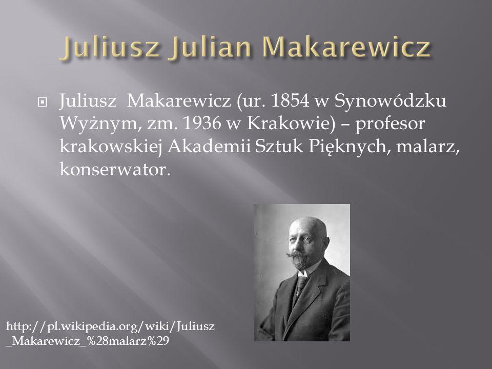 Juliusz Makarewicz (ur. 1854 w Synowódzku Wyżnym, zm. 1936 w Krakowie) – profesor krakowskiej Akademii Sztuk Pięknych, malarz, konserwator. http://pl.