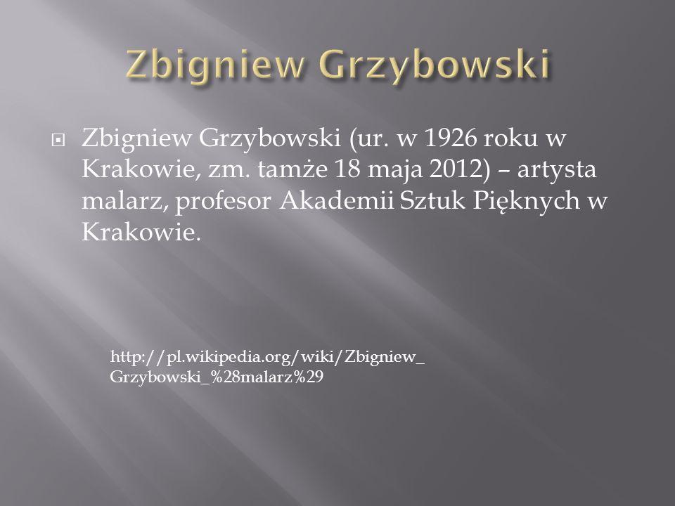 Zbigniew Grzybowski (ur. w 1926 roku w Krakowie, zm. tamże 18 maja 2012) – artysta malarz, profesor Akademii Sztuk Pięknych w Krakowie. http://pl.wiki