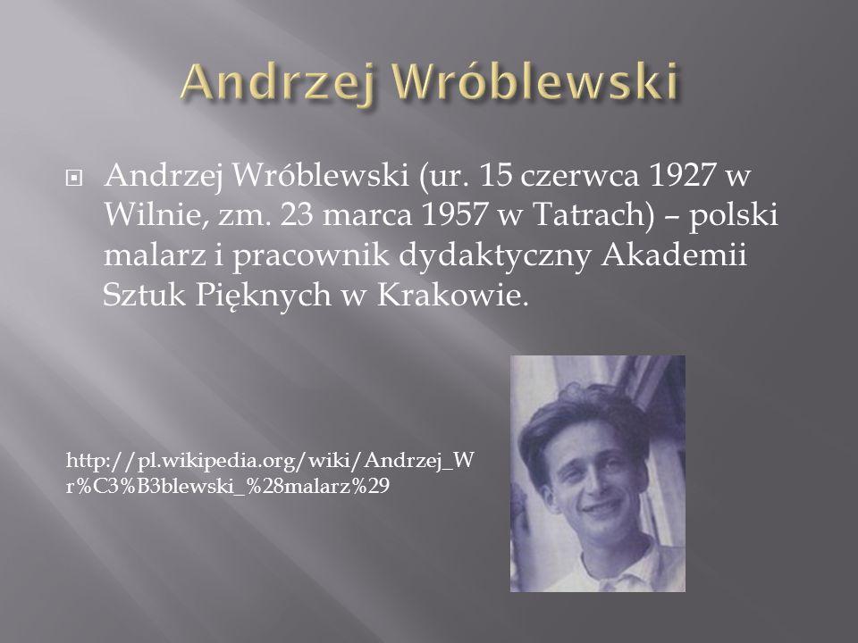 Andrzej Wróblewski (ur. 15 czerwca 1927 w Wilnie, zm. 23 marca 1957 w Tatrach) – polski malarz i pracownik dydaktyczny Akademii Sztuk Pięknych w Krako
