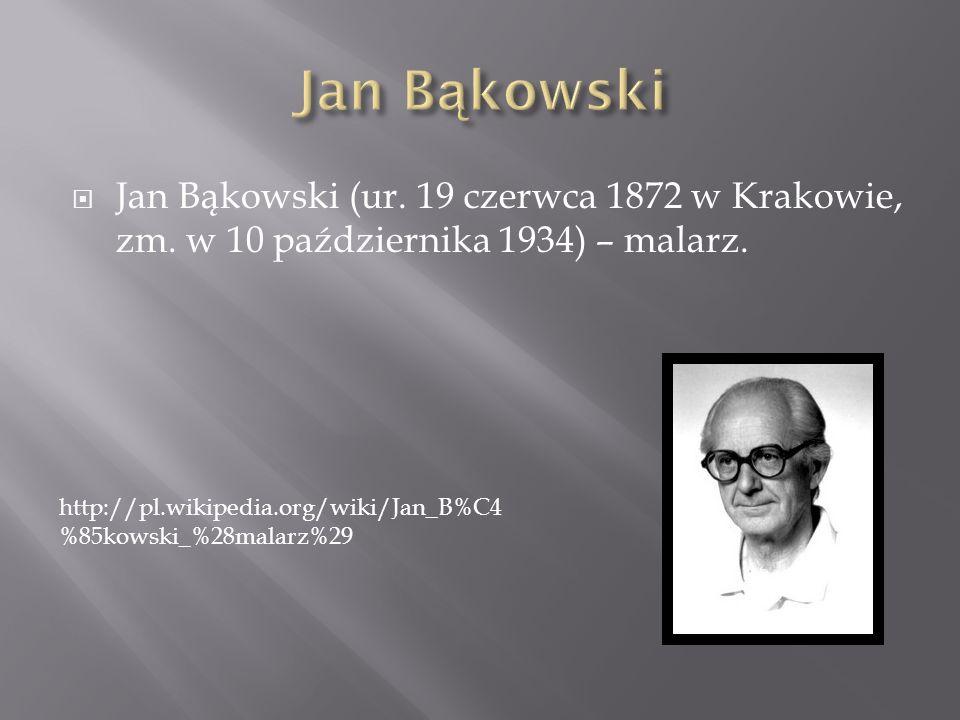 Jan Bąkowski (ur. 19 czerwca 1872 w Krakowie, zm. w 10 października 1934) – malarz. http://pl.wikipedia.org/wiki/Jan_B%C4 %85kowski_%28malarz%29
