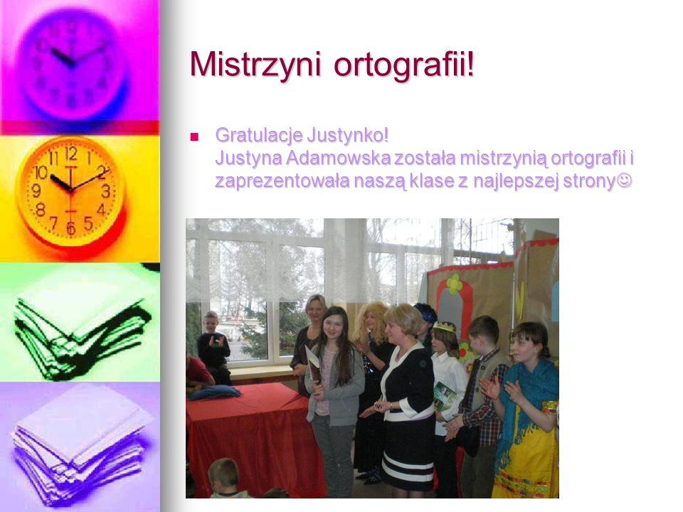 Mistrzyni ortografii! Gratulacje Justynko! Justyna Adamowska została mistrzynią ortografii i zaprezentowała naszą klase z najlepszej strony Gratulacje