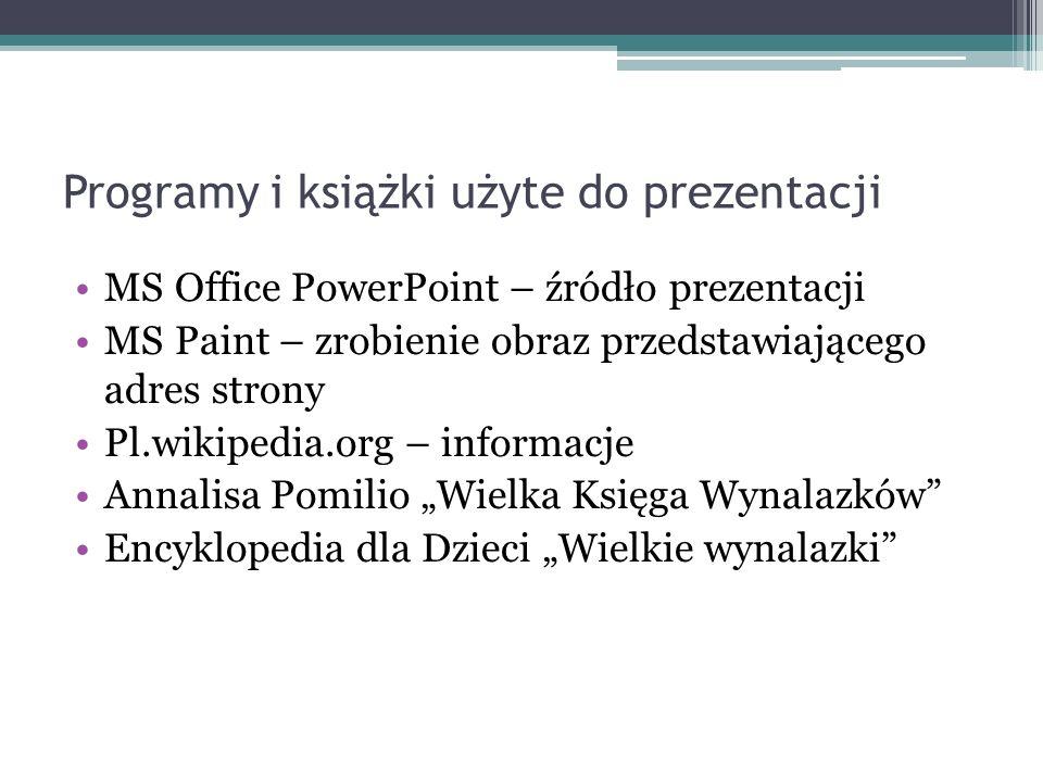 Programy i książki użyte do prezentacji MS Office PowerPoint – źródło prezentacji MS Paint – zrobienie obraz przedstawiającego adres strony Pl.wikiped